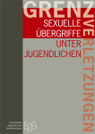 Grenzverletzung - Sexuelle Übergriffe unter Jugendlichen
